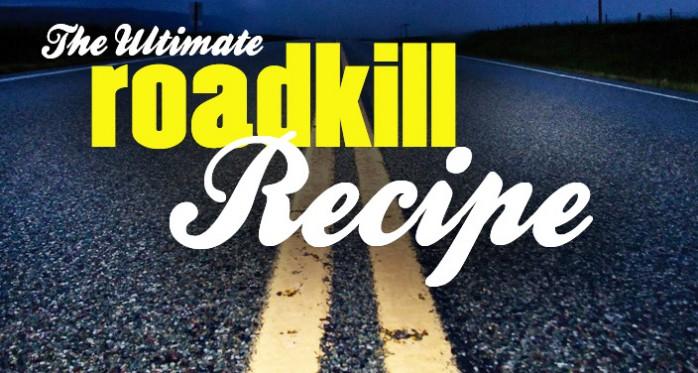 THE ULTIMATE ROADKILL RECIPE
